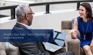 Amplify Your Sales Team's Productivity with Dynamics 365 and Office 365
