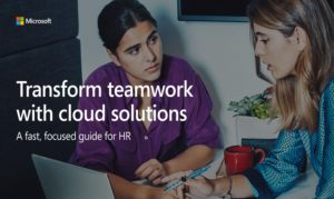 Transform teamwork with cloud solutions A fast, focused guide for HR